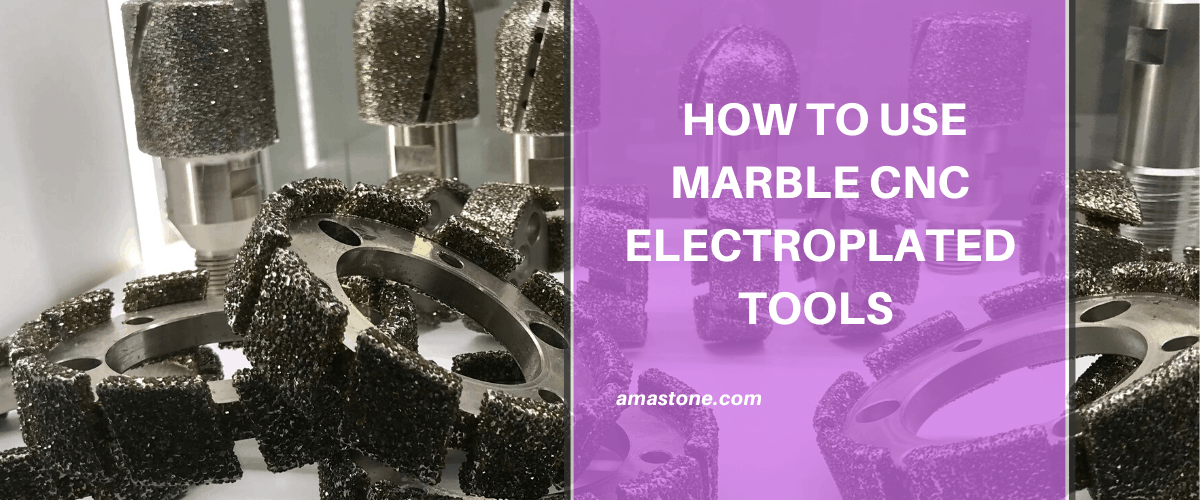 How To Use Marble Cnc Electroplated Tools In The Correct Way
