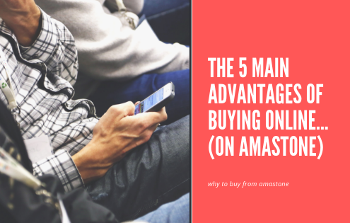 The 5 Main Advantages Of Buying Online... (on Amastone)