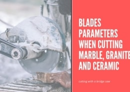 Blades Parameters When Cutting Marble, Granite And Ceramic With A Bridge Saw