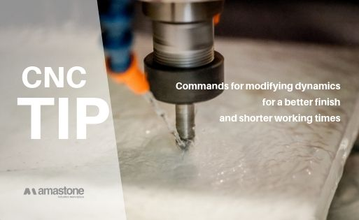 Commands For Modifying Dynamics (in An Amastone Cnc Machine) For A Better Finish And Shorter Working Times