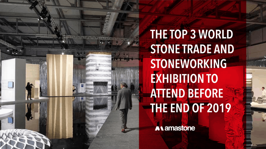 The Top 3 world stone trade and stoneworking exhibition to attend before the end of 2019